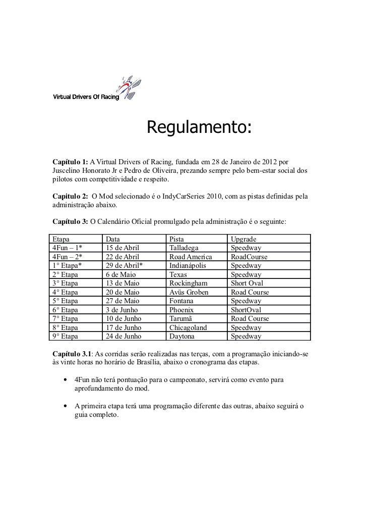 Regulamento:Capítulo 1: A Virtual Drivers of Racing, fundada em 28 de Janeiro de 2012 porJuscelino Honorato Jr e Pedro de ...