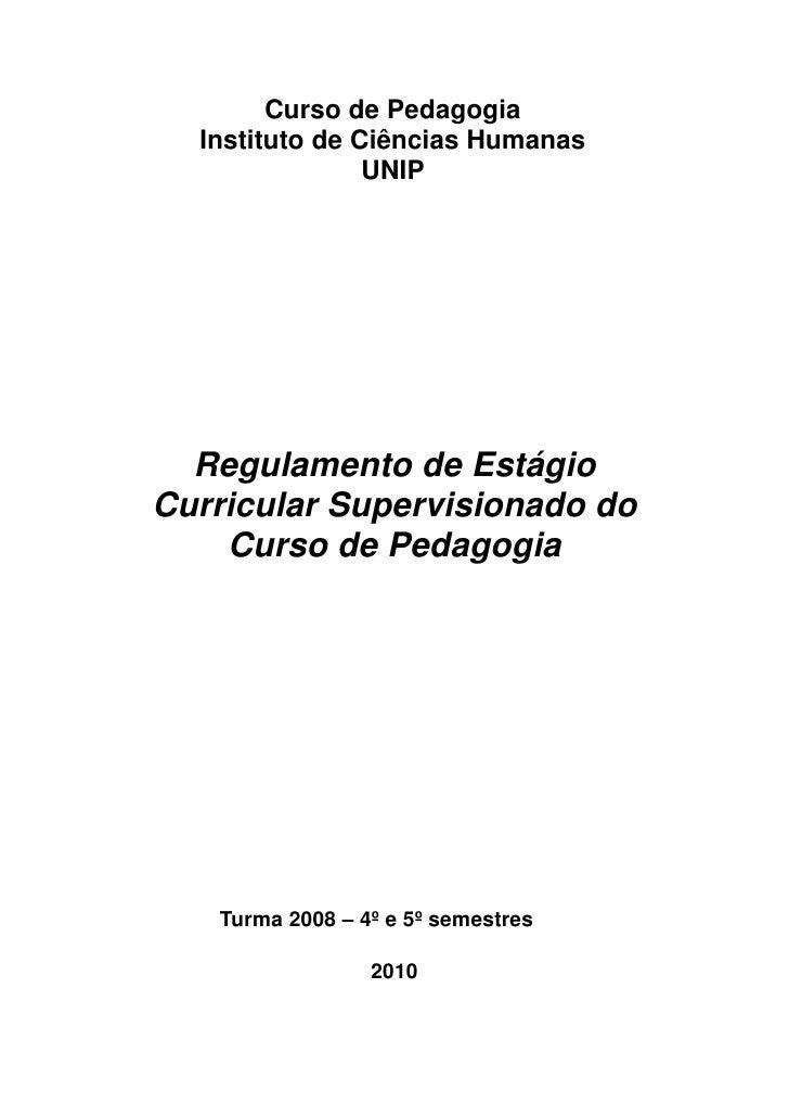Curso de Pedagogia   Instituto de Ciências Humanas                 UNIP       Regulamento de Estágio Curricular Supervisio...