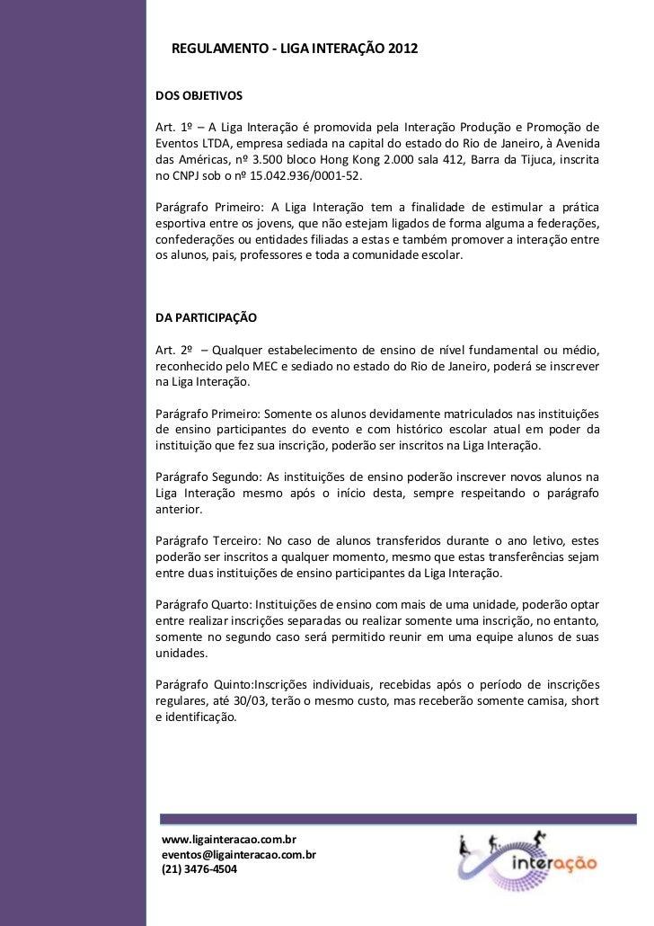 REGULAMENTO - LIGA INTERAÇÃO 2012DOS OBJETIVOSArt. 1º – A Liga Interação é promovida pela Interação Produção e Promoção de...