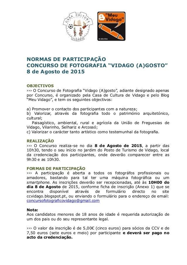 """NORMAS DE PARTICIPAÇÃO CONCURSO DE FOTOGRAFIA """"VIDAGO (A)GOSTO"""" 8 de Agosto de 2015 OBJECTIVOS ››› O Concurso de Fotografi..."""