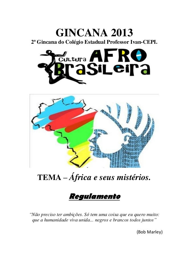 """GINCANA 2013 2ª Gincana do Colégio Estadual Professor Ivan-CEPI.  TEMA – África e seus mistérios.  Regulamento """"Não precis..."""