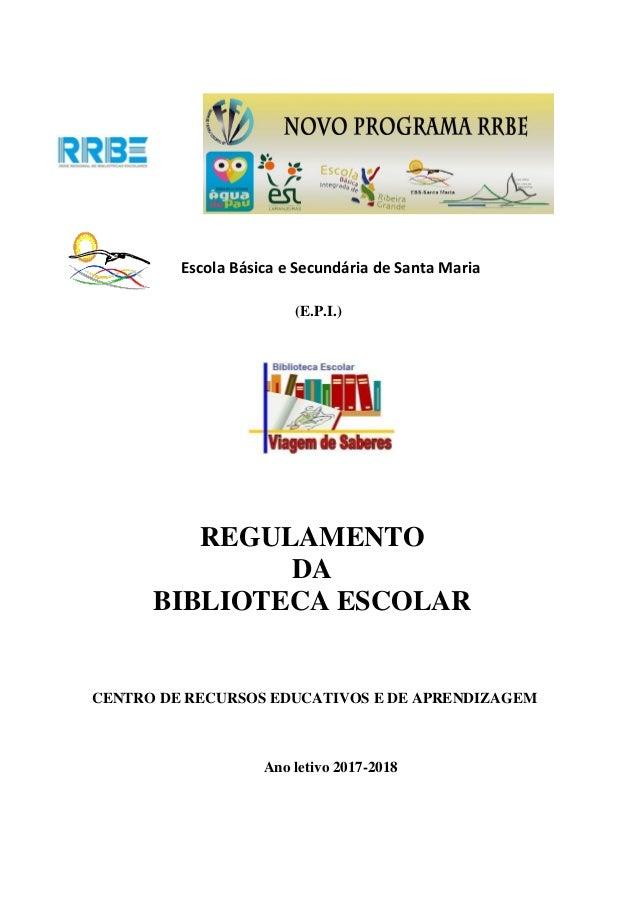 Escola Básica e Secundária de Santa Maria (E.P.I.) REGULAMENTO DA BIBLIOTECA ESCOLAR CENTRO DE RECURSOS EDUCATIVOS E DE AP...