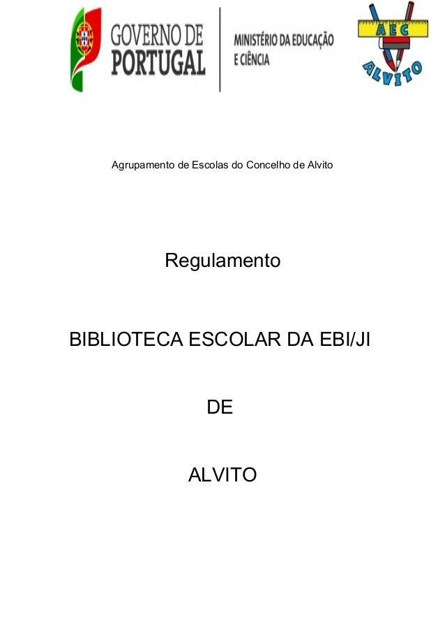 Agrupamento de Escolas do Concelho de AlvitoRegulamentoBIBLIOTECA ESCOLAR DA EBI/JIDEALVITO