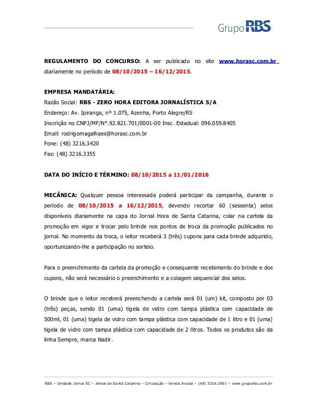 REGULAMENTO DO CONCURSO: A ser publicado no site www.horasc.com.br diariamente no período de 08/10/2015 – 16/12/2015. EMPR...