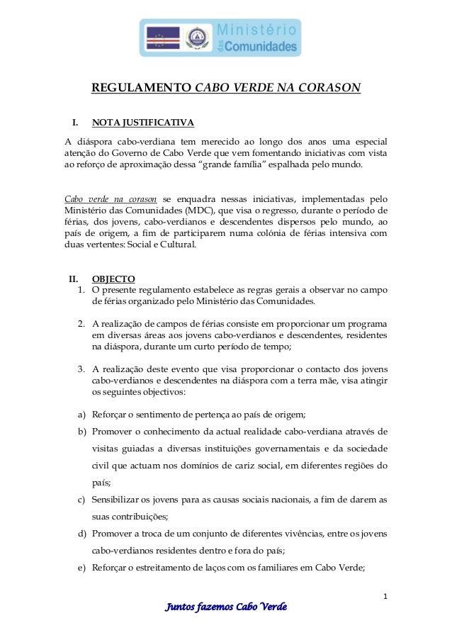 1 Juntos fazemos Cabo Verde REGULAMENTO CABO VERDE NA CORASON I. NOTA JUSTIFICATIVA A diáspora cabo-verdiana tem merecido ...