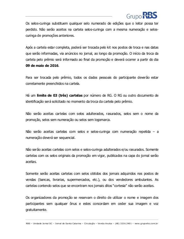 RBS – Unidade Jornal SC – Jornal de Santa Catarina – Circulação – Venda Avulsa – (48) 3216.3401 – www.gruporbs.com.br Os s...