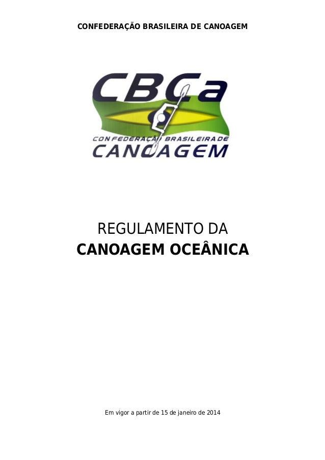 CONFEDERAÇÃO BRASILEIRA DE CANOAGEM  REGULAMENTO DA CANOAGEM OCEÂNICA  Em vigor a partir de 15 de janeiro de 2014