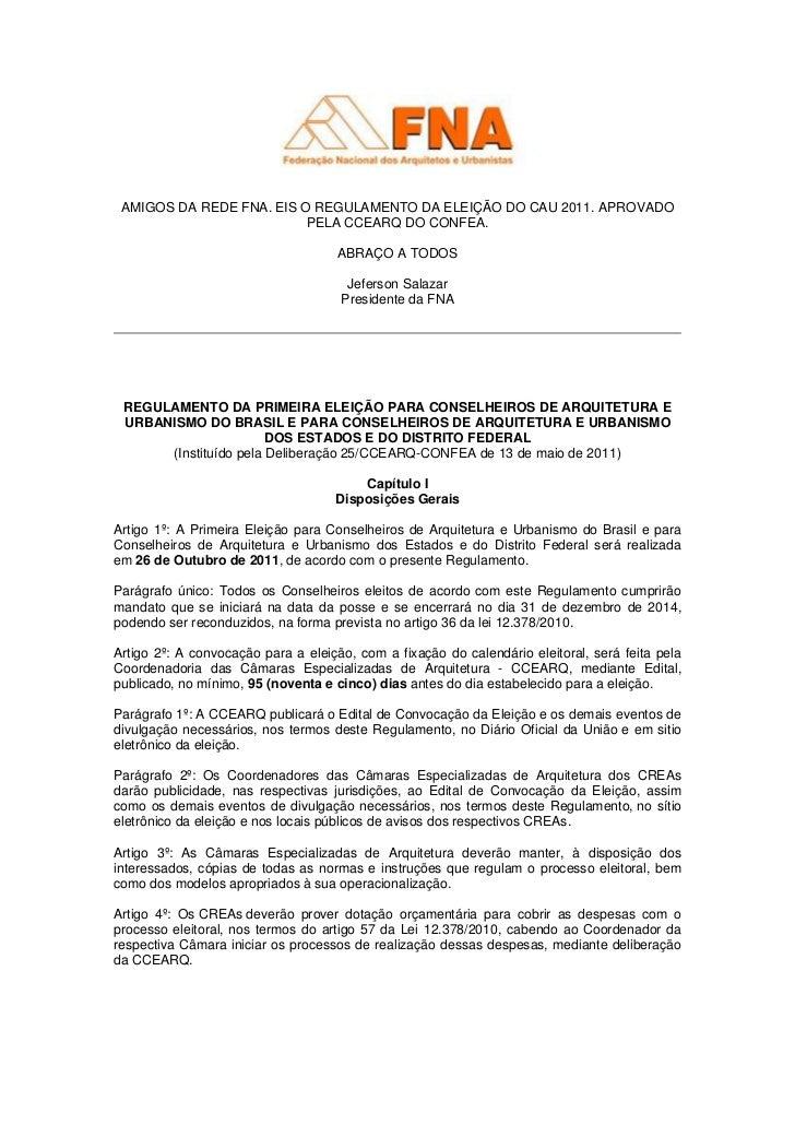 AMIGOS DA REDE FNA. EIS O REGULAMENTO DA ELEIÇÃO DO CAU 2011. APROVADO                          PELA CCEARQ DO CONFEA.    ...