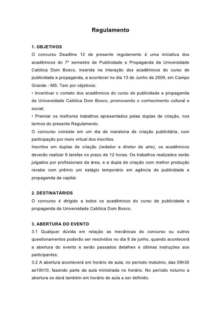 Regulamento  1. OBJETIVOS O concurso Deadline 12 de presente regulamento é uma iniciativa dos acadêmicos do 7º semestre de...