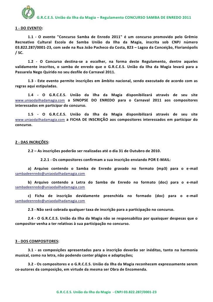 """G.R.C.E.S. União da Ilha da Magia – Regulamento CONCURSO SAMBA DE ENREDO 2011  1 - DO EVENTO:         1.1 - O evento """"Conc..."""