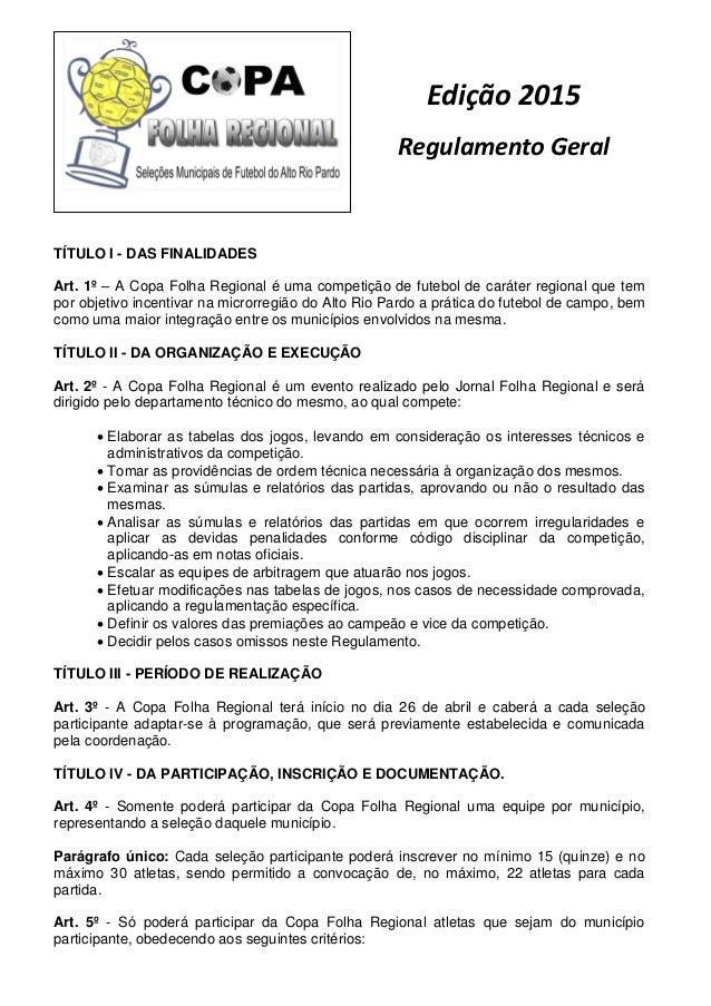 Edição 2015 Regulamento Geral TÍTULO I - DAS FINALIDADES Art. 1º – A Copa Folha Regional é uma competição de futebol de ca...