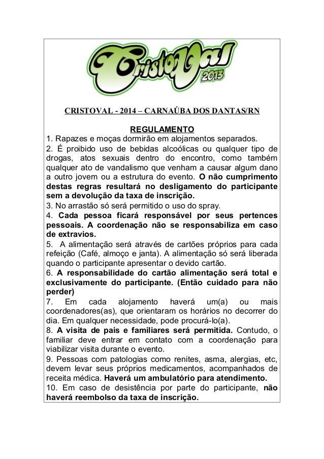 CRISTOVAL - 2014 – CARNAÚBA DOS DANTAS/RN REGULAMENTO 1. Rapazes e moças dormirão em alojamentos separados. 2. É proibido ...