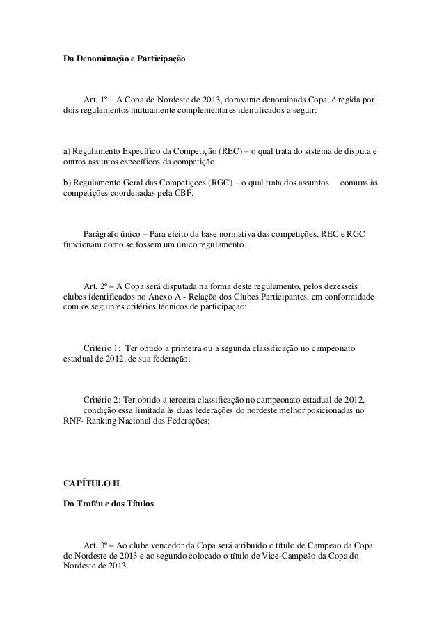 Da Denominação e Participação      Art. 1º – A Copa do Nordeste de 2013, doravante denominada Copa, é regida pordois regul...
