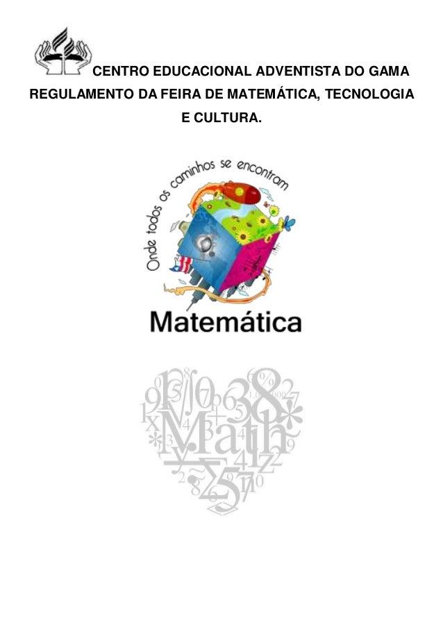 CENTRO EDUCACIONAL ADVENTISTA DO GAMAREGULAMENTO DA FEIRA DE MATEMÁTICA, TECNOLOGIAE CULTURA.
