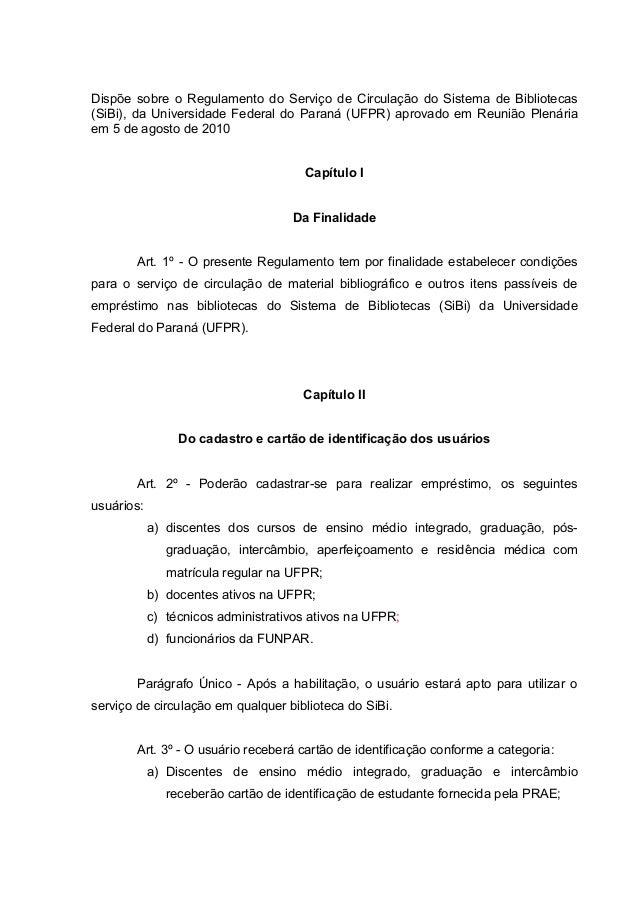 Dispõe sobre o Regulamento do Serviço de Circulação do Sistema de Bibliotecas (SiBi), da Universidade Federal do Paraná (U...