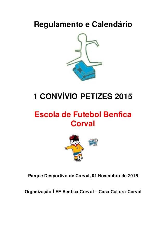 Regulamento e Calendário 1 CONVÍVIO PETIZES 2015 Escola de Futebol Benfica Corval Parque Desportivo de Corval, 01 Novembro...