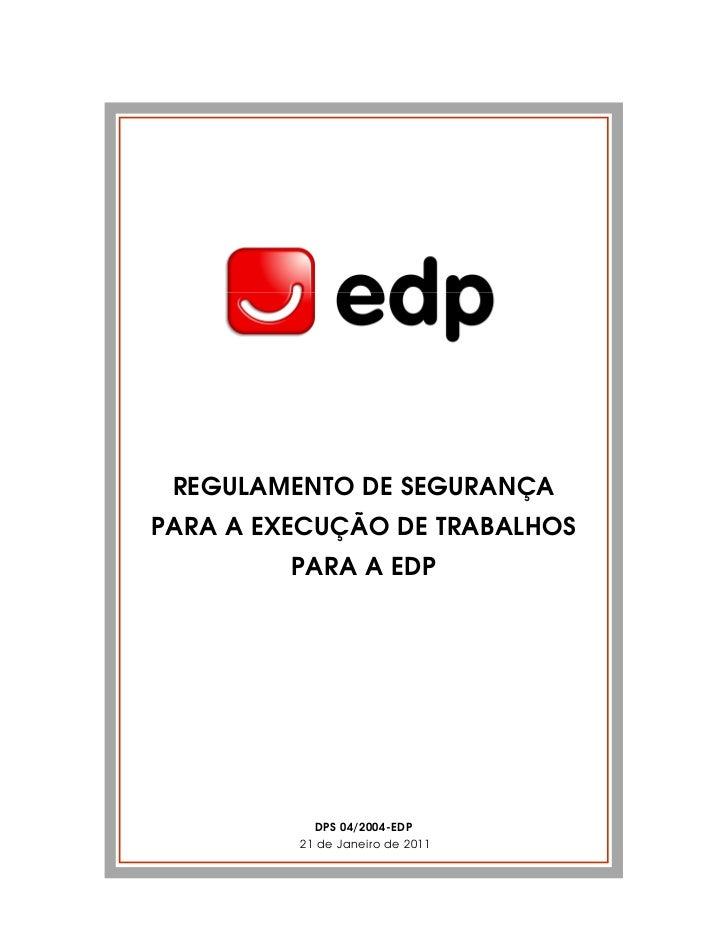 REGULAMENTO DE SEGURANÇAPARA A EXECUÇÃO DE TRABALHOS         PARA A EDP           DPS 04/2004-EDP         21 de Janeiro de...