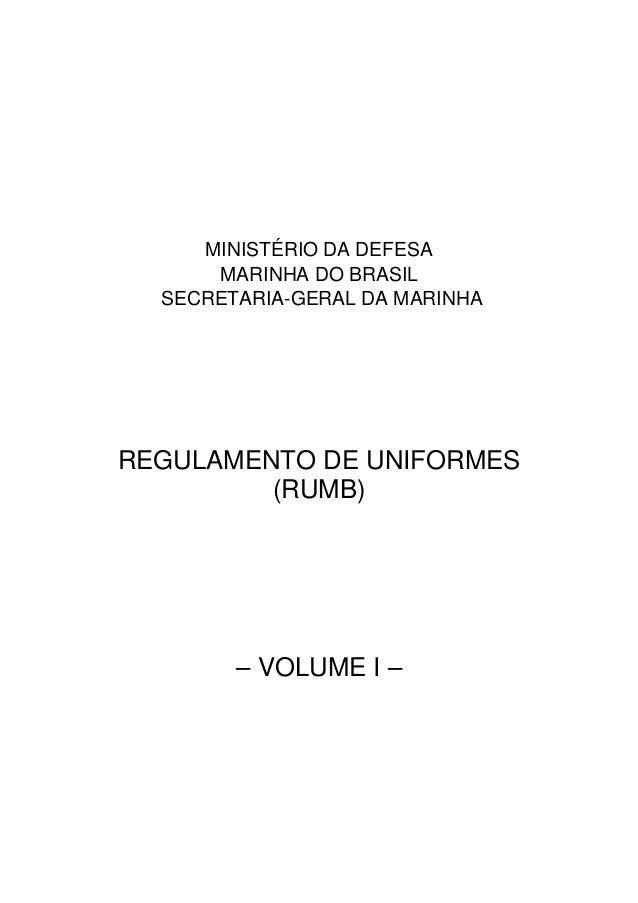 MINISTÉRIO DA DEFESA MARINHA DO BRASIL SECRETARIA-GERAL DA MARINHA  REGULAMENTO DE UNIFORMES (RUMB)  – VOLUME I –