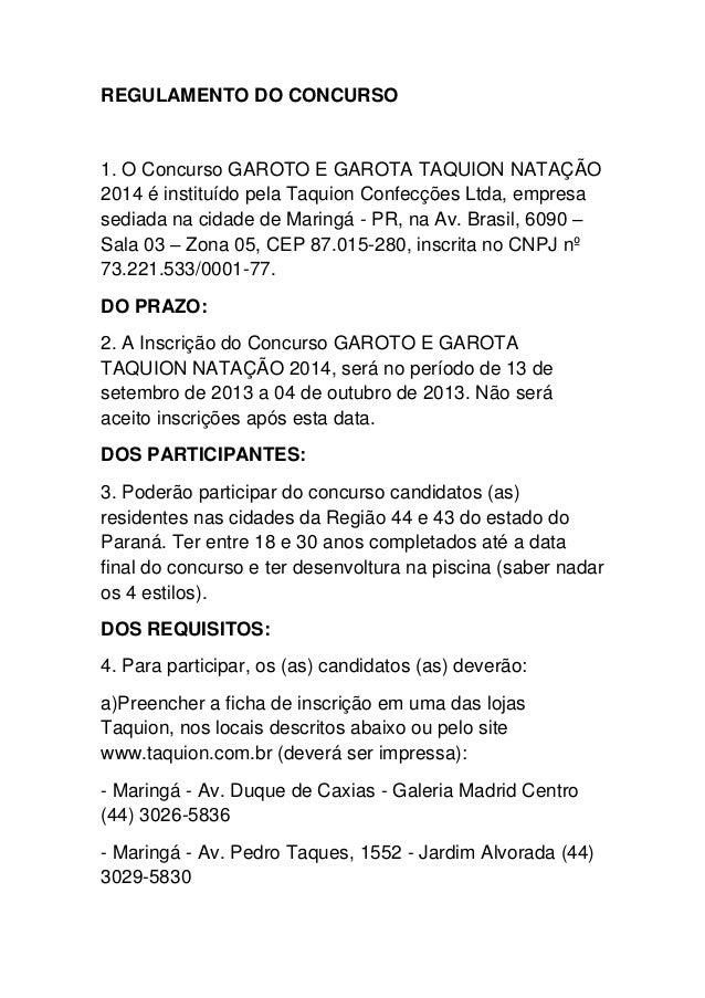 REGULAMENTO DO CONCURSO 1. O Concurso GAROTO E GAROTA TAQUION NATAÇÃO 2014 é instituído pela Taquion Confecções Ltda, empr...