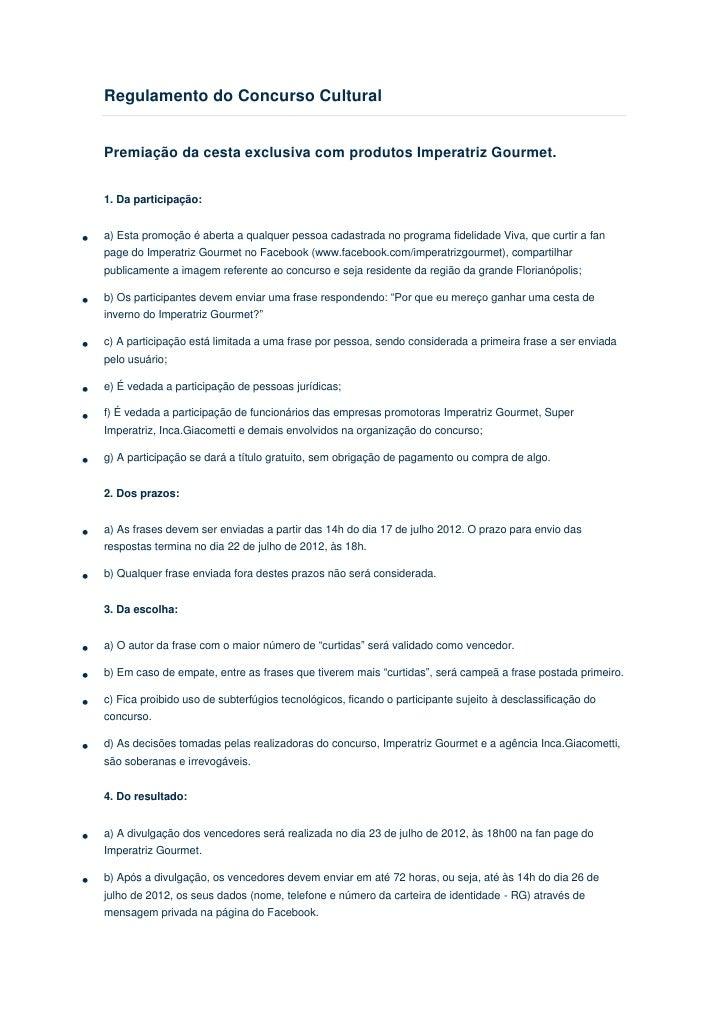 Regulamento do Concurso CulturalPremiação da cesta exclusiva com produtos Imperatriz Gourmet.1. Da participação:a) Esta pr...