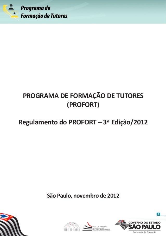 PROGRAMA DE FORMAÇÃO DE TUTORES            (PROFORT)Regulamento do PROFORT – 3ª Edição/2012        São Paulo, novembro de ...