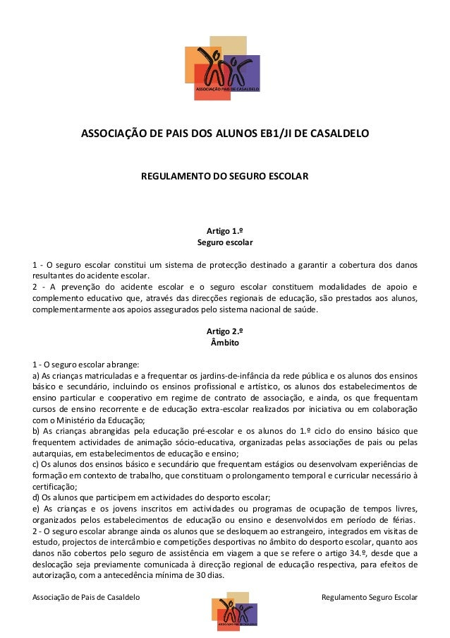 ASSOCIAÇÃO DE PAIS DOS ALUNOS EB1/JI DE CASALDELO  REGULAMENTO DO SEGURO ESCOLAR  Artigo 1.º Seguro escolar 1 - O seguro e...