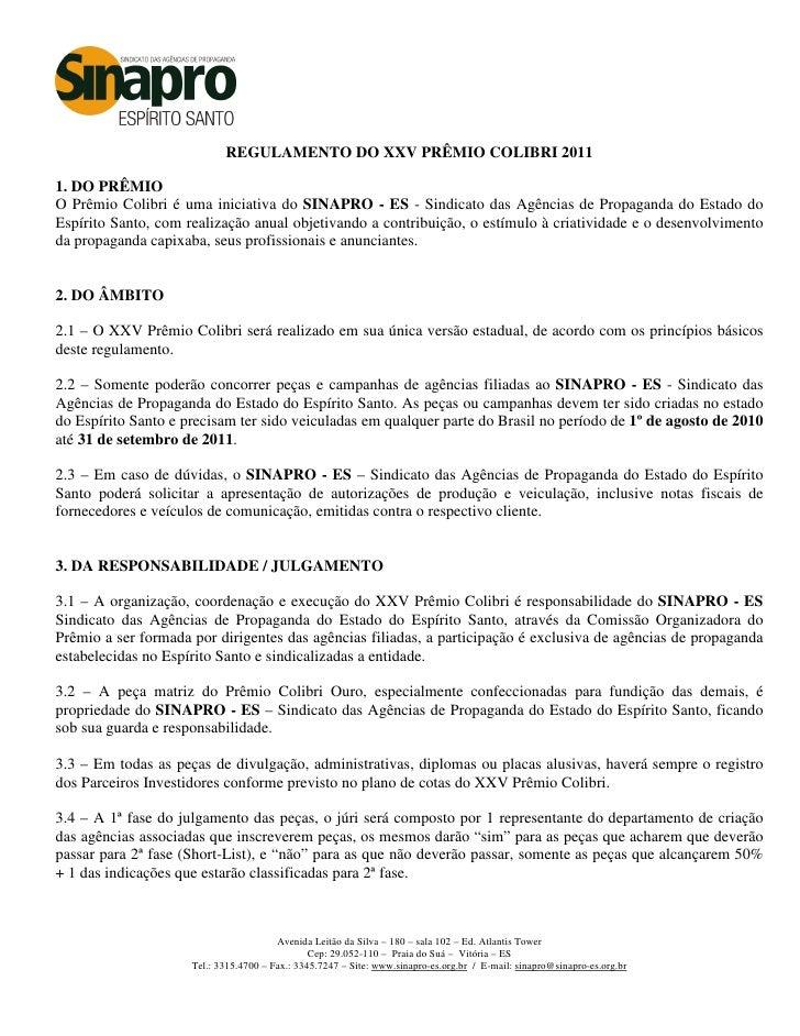 REGULAMENTO DO XXV PRÊMIO COLIBRI 20111. DO PRÊMIOO Prêmio Colibri é uma iniciativa do SINAPRO - ES - Sindicato das Agênci...