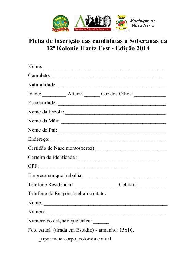 Ficha de inscrição das candidatas a Soberanas da 12ª Kolonie Hartz Fest - Edição 2014 Nome:_______________________________...