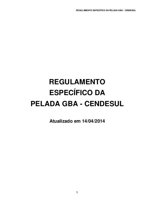 REGULAMENTO ESPECÍFICO DA PELADA GBA - CENDESUL 1 REGULAMENTO ESPECÍFICO DA PELADA GBA - CENDESUL Atualizado em 14/04/2014