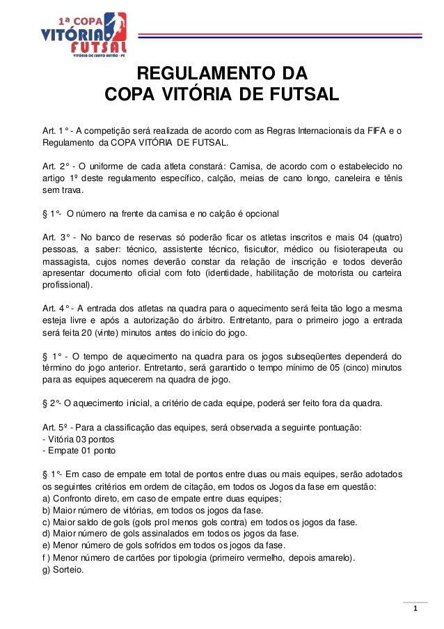 1 REGULAMENTO DA COPA VITÓRIA DE FUTSAL Art. 1° - A competição será realizada de acordo com as Regras Internacionais da FI...