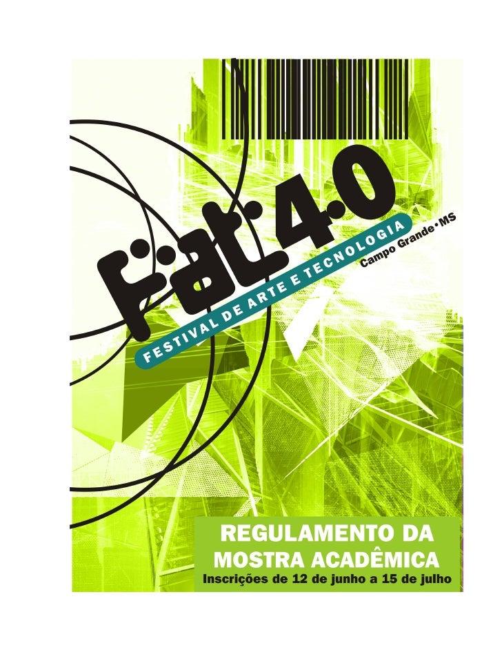 FAT 4.0         FESTIVAL DE ARTE E TECNOLOGIA DE CAMPO GRANDE - MS                 REGULAMENTO DA MOSTRA ACADÊMICA1 DAS DI...