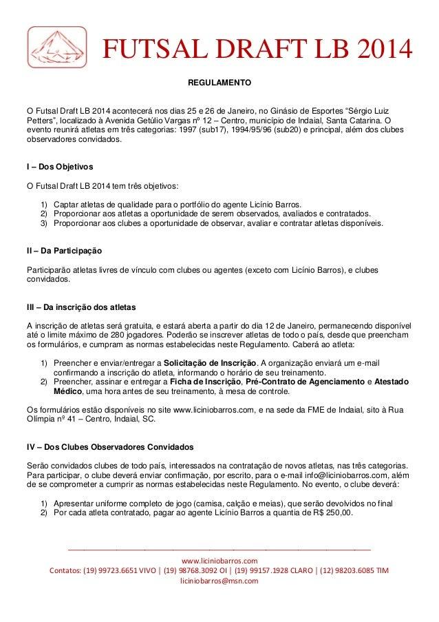 "FUTSAL DRAFT LB 2014 REGULAMENTO O Futsal Draft LB 2014 acontecerá nos dias 25 e 26 de Janeiro, no Ginásio de Esportes ""Sé..."