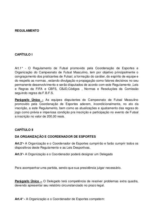 REGULAMENTO CAPÍTULO I Art.1° - O Regulamento de Futsal promovido pela Coordenação de Esportes e Organização do Campeonato...