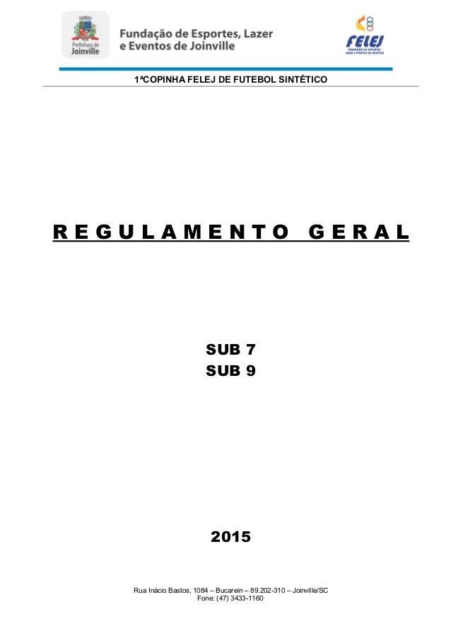 1ªCOPINHA FELEJ DE FUTEBOL SINTÉTICO R E G U L A M E N T O G E R A L SUB 7 SUB 9 2015 Rua Inácio Bastos, 1084 – Bucarein –...