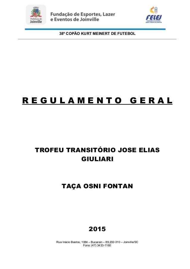 38º COPÃO KURT MEINERT DE FUTEBOL R E G U L A M E N T O G E R A L TROFEU TRANSITÓRIO JOSE ELIAS GIULIARI TAÇA OSNI FONTAN ...