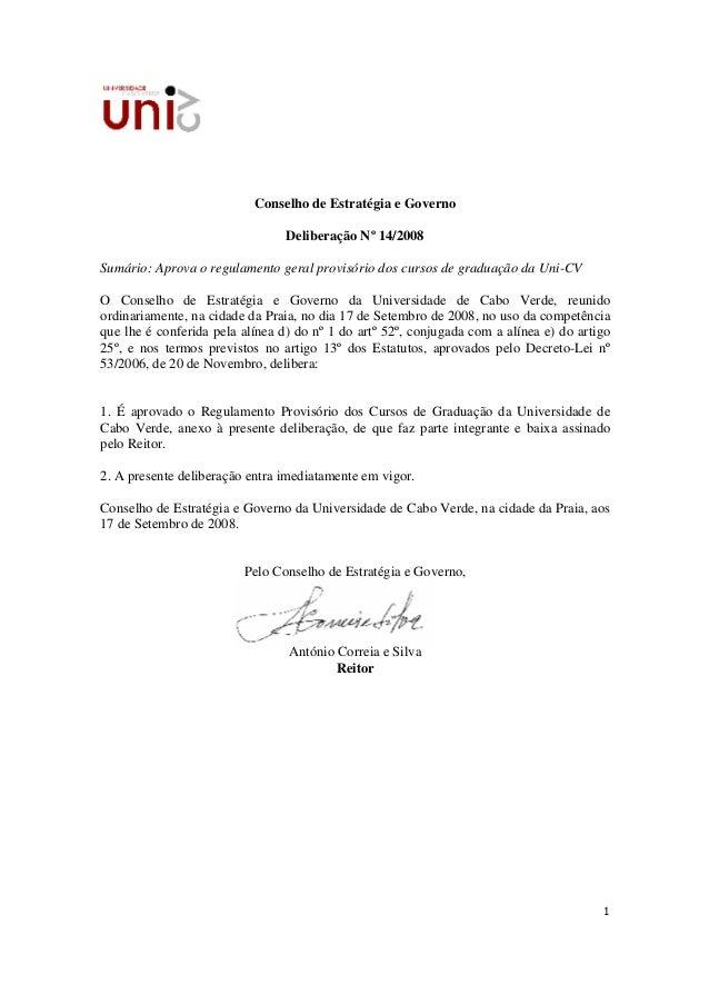 Conselho de Estratégia e Governo                                 Deliberação Nº 14/2008Sumário: Aprova o regulamento geral...