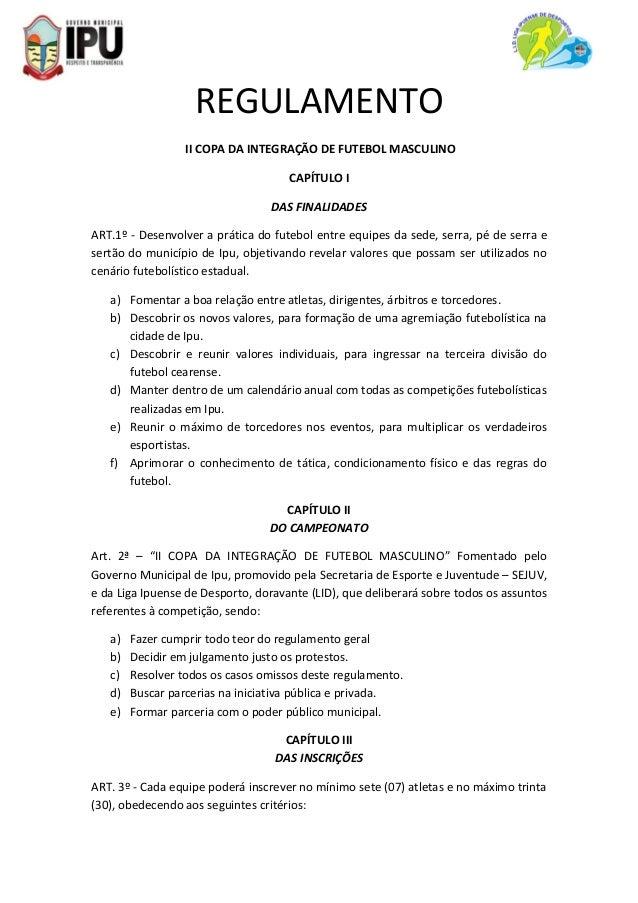 REGULAMENTO II COPA DA INTEGRAÇÃO DE FUTEBOL MASCULINO CAPÍTULO I DAS FINALIDADES ART.1º - Desenvolver a prática do futebo...