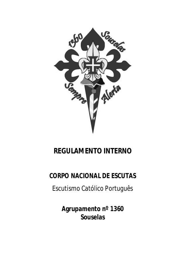 REGULAMENTO INTERNO CORPO NACIONAL DE ESCUTAS Escutismo Católico Português Agrupamento nº 1360 Souselas