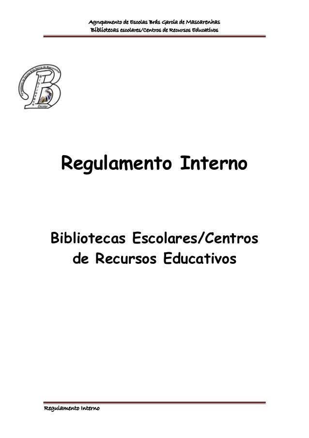 Agrupamento de Escolas Brás Garcia de Mascarenhas Bibliotecas escolares/Centros de Recursos Educativos Regulamento Interno...