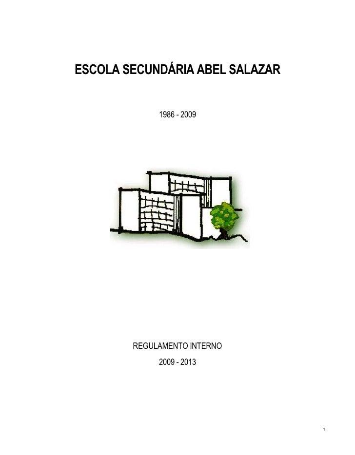 ESCOLA SECUNDÁRIA ABEL SALAZAR                1986 - 2009             REGULAMENTO INTERNO              2009 - 2013        ...
