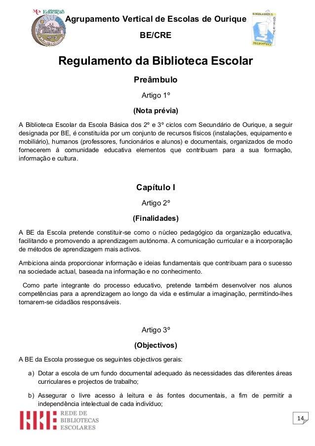14 Agrupamento Vertical de Escolas de Ourique BE/CRE Regulamento da Biblioteca Escolar Preâmbulo Artigo 1º (Nota prévia) A...