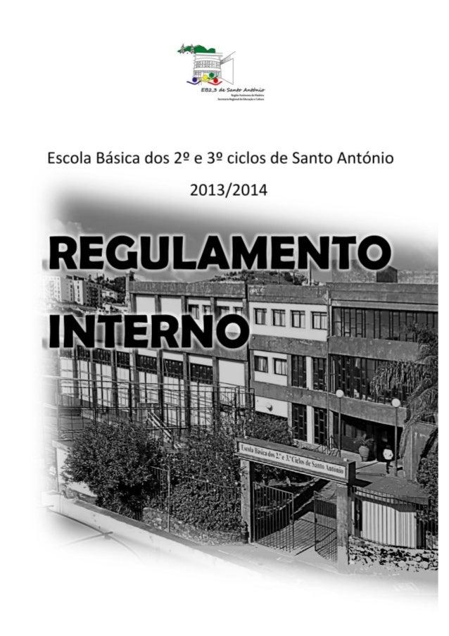      REGULAMENTO INTERNO    Escola Básica dos 2º e 3º Ciclos de Santo António Ano letivo 2013/2014  1