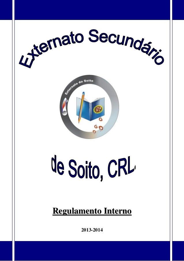 Regulamento Interno – Externato Secundário do Soito, CRL 1 RReegguullaammeennttoo IInntteerrnnoo 2013-2014
