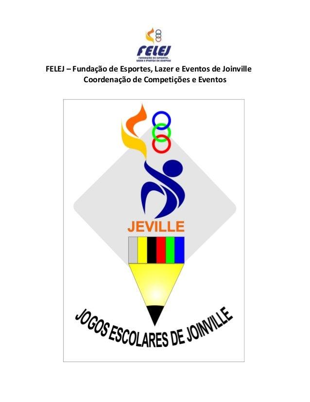 FELEJ – Fundação de Esportes, Lazer e Eventos de Joinville Coordenação de Competições e Eventos