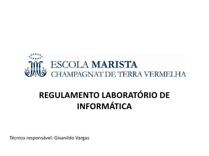 REGULAMENTO LABORATÓRIO DE                    INFORMÁTICATécnico responsável: Givanildo Vargas