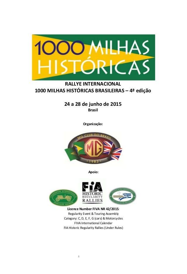 1 RALLYE INTERNACIONAL 1000 MILHAS HISTÓRICAS BRASILEIRAS – 4ª edição 24 a 28 de junho de 2015 Brasil Organização: Apoio: ...