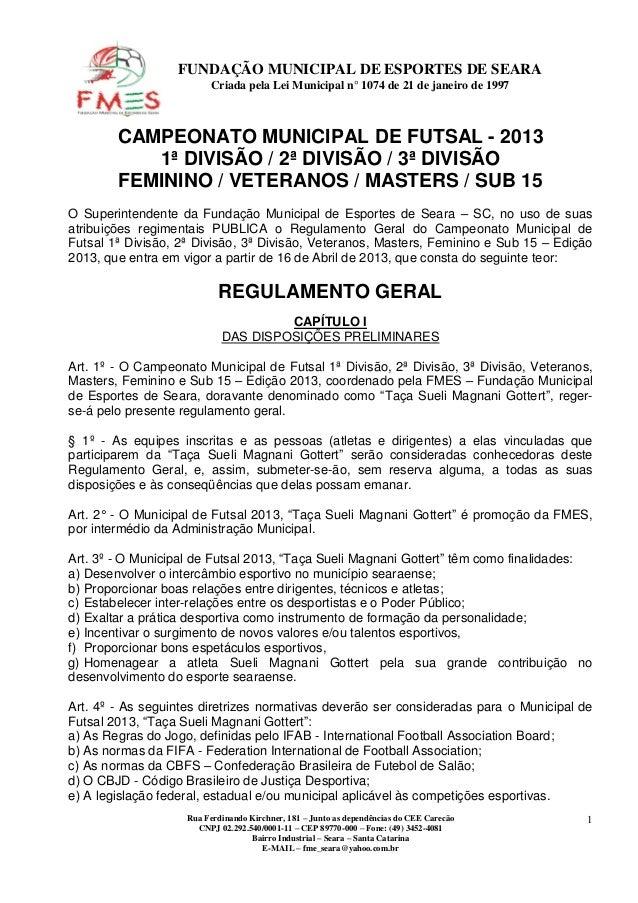 FUNDAÇÃO MUNICIPAL DE ESPORTES DE SEARA                         Criada pela Lei Municipal n° 1074 de 21 de janeiro de 1997...