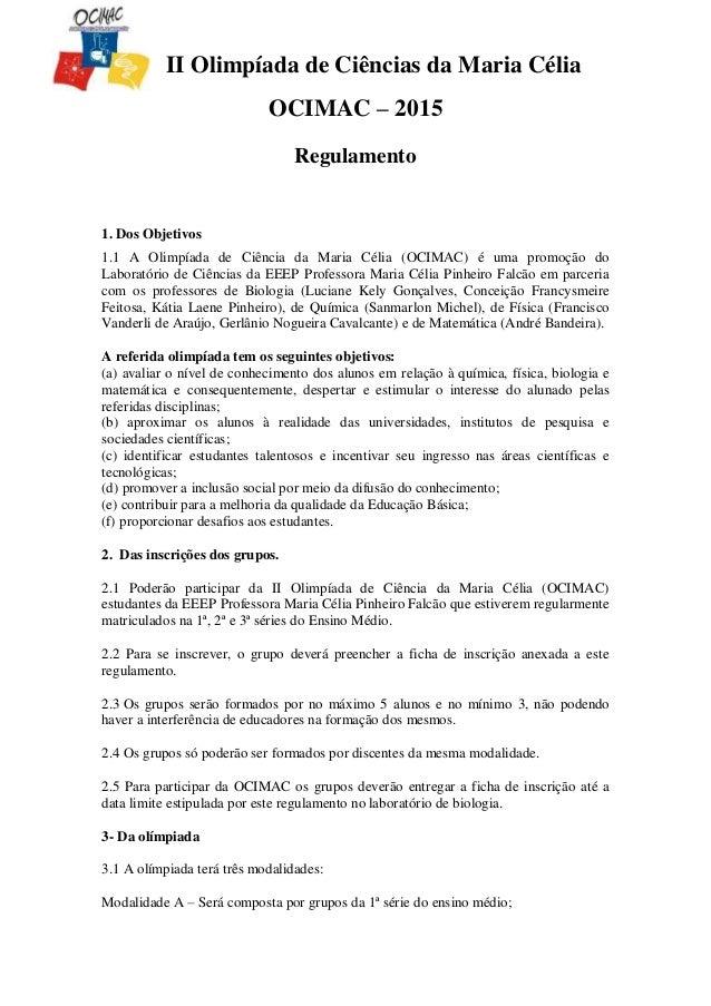 II Olimpíada de Ciências da Maria Célia OCIMAC – 2015 Regulamento 1. Dos Objetivos 1.1 A Olimpíada de Ciência da Maria Cél...