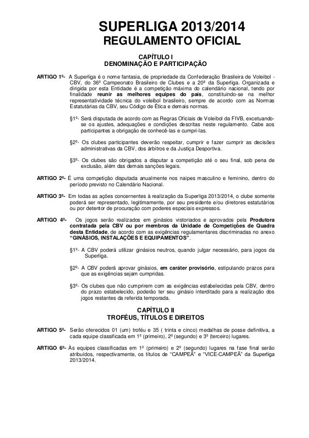 SUPERLIGA 2013/2014 REGULAMENTO OFICIAL CAPÍTULO I DENOMINAÇÃO E PARTICIPAÇÃO ARTIGO 1º- A Superliga é o nome fantasia, de...