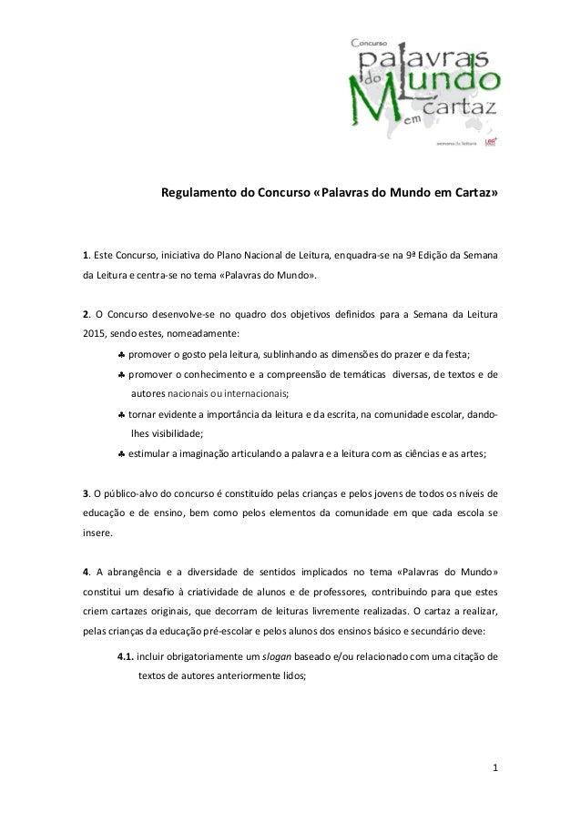 1 Regulamento do Concurso «Palavras do Mundo em Cartaz» 1. Este Concurso, iniciativa do Plano Nacional de Leitura, enquadr...